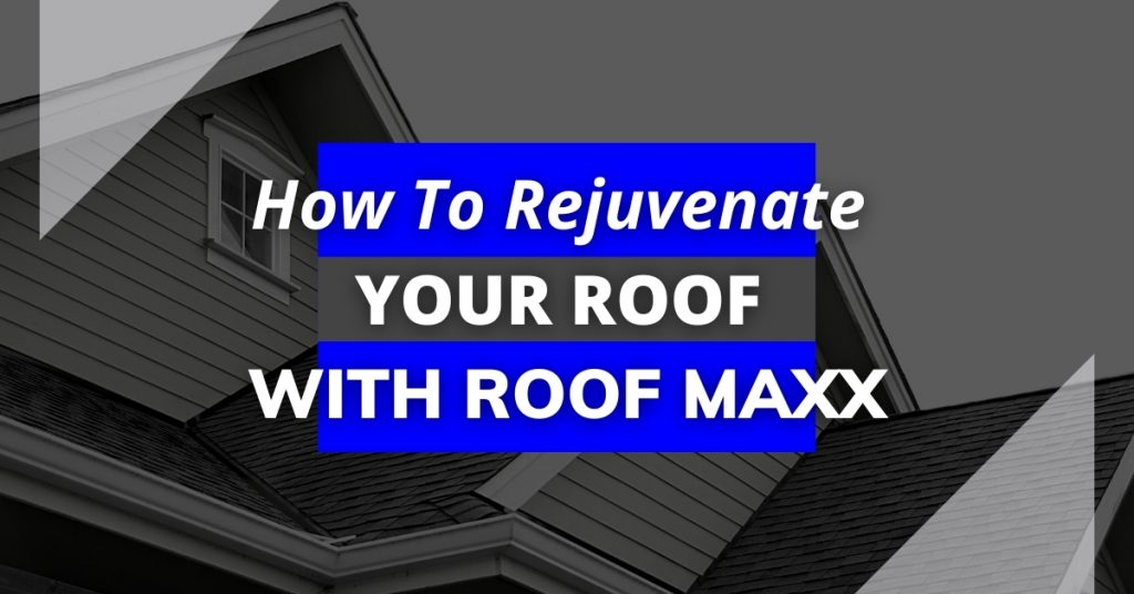 How To Rejuvenate Your Roof With Roof Maxx
